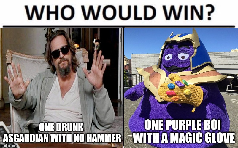 ONE DRUNK ASGARDIAN WITH NO HAMMER ONE PURPLE BOI WITH A MAGIC GLOVE | image tagged in avengers endgame,grimace,the dude | made w/ Imgflip meme maker