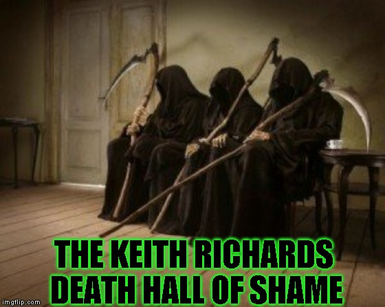 Better luck next time guys | THE KEITH RICHARDS DEATH HALL OF SHAME | image tagged in death waiting,keith richards | made w/ Imgflip meme maker