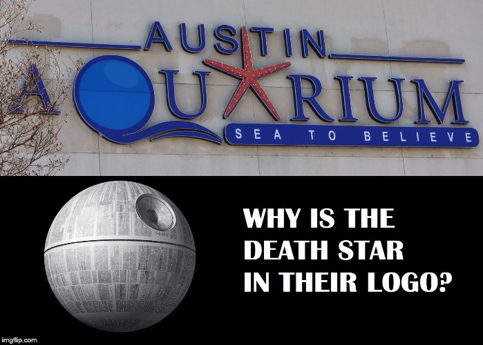Death Star Austin Aquarium | image tagged in star wars | made w/ Imgflip meme maker