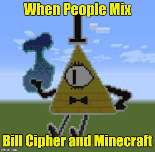 Minecraft Bill Cipher | When People Mix Bill Cipher and Minecraft | image tagged in tv show | made w/ Imgflip meme maker