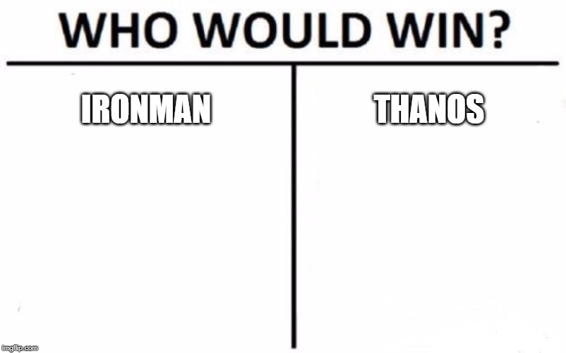 Who Would Win? | IRONMAN THANOS | image tagged in memes,who would win,thanos smile,ironman | made w/ Imgflip meme maker