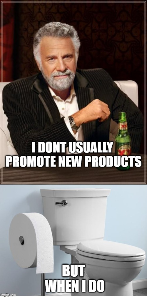 Now thats a roll | I DONT USUALLY PROMOTE NEW PRODUCTS BUT WHEN I DO | image tagged in memes,the most interesting man in the world,fun,products,maga | made w/ Imgflip meme maker