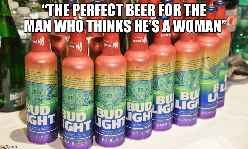 "beer for man who thinks he's a woman | ""THE PERFECT BEER FOR THE MAN WHO THINKS HE'S A WOMAN"" 