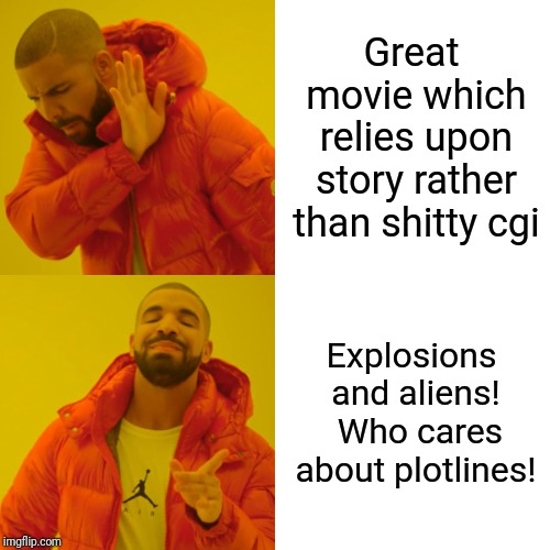 Great movie which relies upon story rather than shitty cgi Explosions and aliens!  Who cares about plotlines! | image tagged in memes,drake hotline bling | made w/ Imgflip meme maker