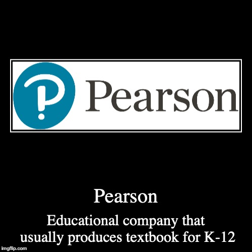 Pearson | Pearson | Educational company that usually produces textbook for K-12 | image tagged in demotivationals,pearson,textbook,education | made w/ Imgflip demotivational maker