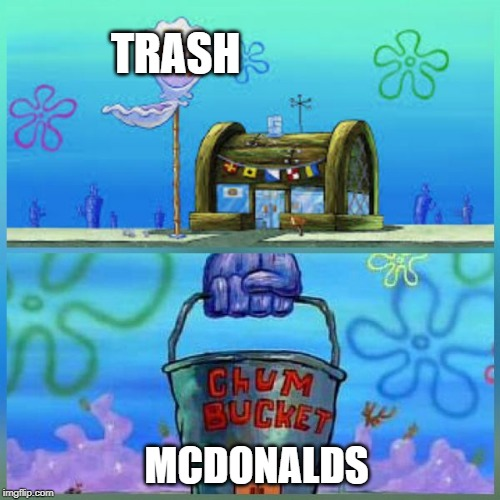 Krusty Krab Vs Chum Bucket | TRASH MCDONALDS | image tagged in memes,krusty krab vs chum bucket | made w/ Imgflip meme maker