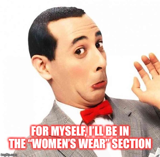 "FOR MYSELF, I'LL BE IN THE ""WOMEN'S WEAR"" SECTION 