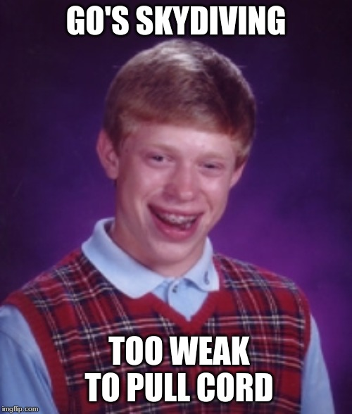 Bad Luck Brain | GO'S SKYDIVING TOO WEAK TO PULL CORD | image tagged in mcdonalds | made w/ Imgflip meme maker