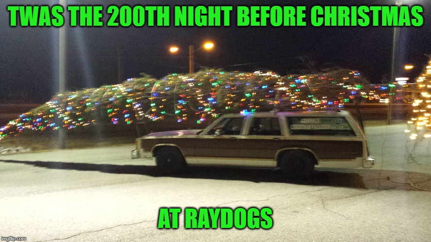 TWAS THE 200TH NIGHT BEFORE CHRISTMAS AT RAYDOGS | made w/ Imgflip meme maker