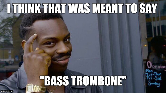 "Roll Safe Think About It Meme | I THINK THAT WAS MEANT TO SAY ""BASS TROMBONE"" 