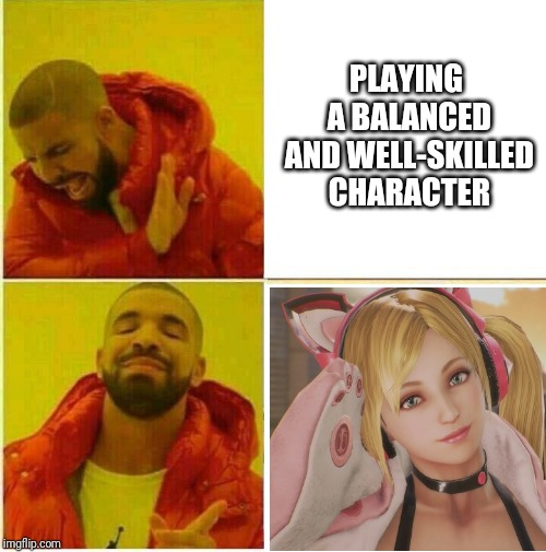 Drake Hotline approves | PLAYING A BALANCED AND WELL-SKILLED CHARACTER | image tagged in meme,drake hotline bling,tekken,spam,lucky chloe | made w/ Imgflip meme maker
