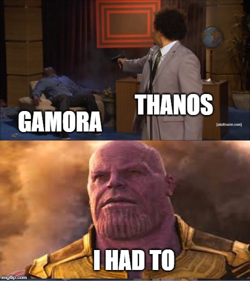 All for a stone... |  THANOS; GAMORA; I HAD TO | image tagged in memes,who killed hannibal,thanos,gamora,soul stone,thanos what did it cost | made w/ Imgflip meme maker