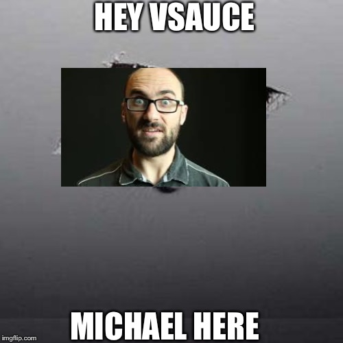 Ceiling vsauce | HEY VSAUCE MICHAEL HERE | image tagged in memes,ceiling cat | made w/ Imgflip meme maker