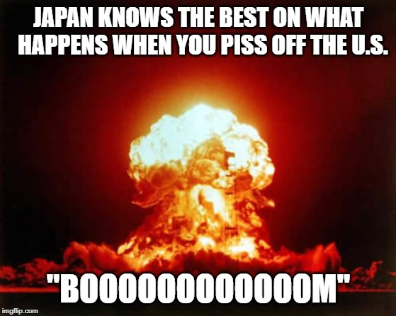 "Nuclear Explosion | JAPAN KNOWS THE BEST ON WHAT  HAPPENS WHEN YOU PISS OFF THE U.S. ""BOOOOOOOOOOOOM"" 