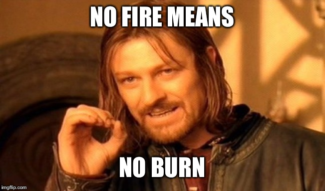 One Does Not Simply Meme | NO FIRE MEANS NO BURN | image tagged in memes,one does not simply | made w/ Imgflip meme maker