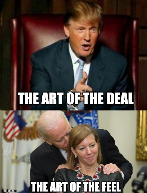What it comes down to.. | THE ART OF THE DEAL THE ART OF THE FEEL | image tagged in donald trump,creepy joe biden,political meme | made w/ Imgflip meme maker