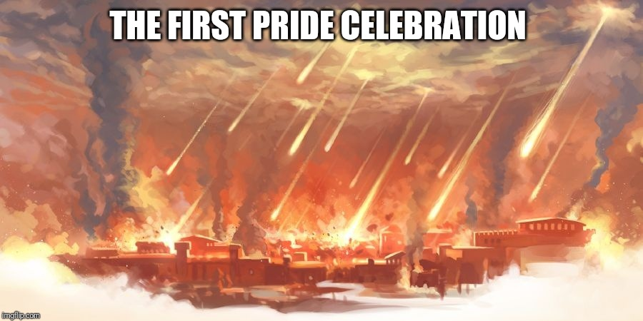 THE FIRST PRIDE CELEBRATION | image tagged in sodom and gomorrah | made w/ Imgflip meme maker