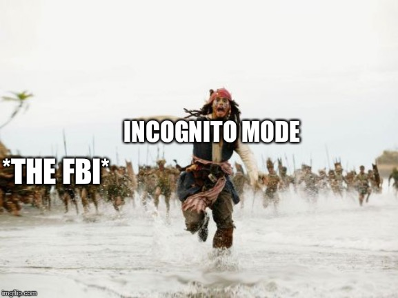 Jack Sparrow Being Chased Meme | INCOGNITO MODE *THE FBI* | image tagged in memes,jack sparrow being chased | made w/ Imgflip meme maker