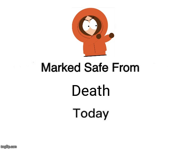 Marked Safe From | Death | image tagged in memes,marked safe from,south park | made w/ Imgflip meme maker