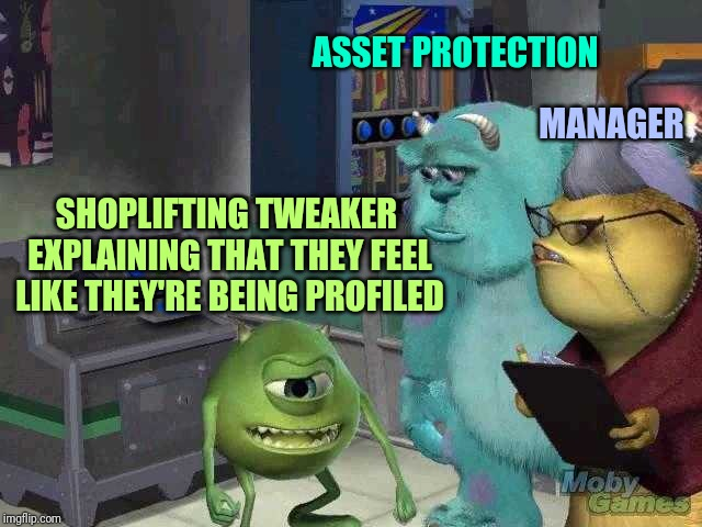 Mike wazowski trying to explain | SHOPLIFTING TWEAKER EXPLAINING THAT THEY FEEL LIKE THEY'RE BEING PROFILED ASSET PROTECTION MANAGER | image tagged in mike wazowski trying to explain,retail | made w/ Imgflip meme maker