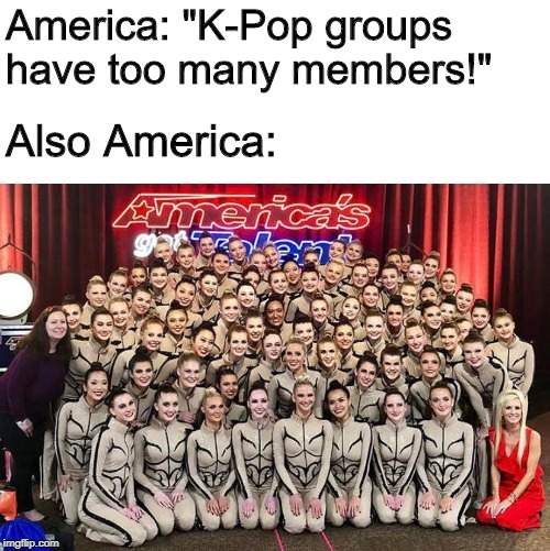 "Sheesh, that's a lot of people! | America: ""K-Pop groups have too many members!"" Also America: 