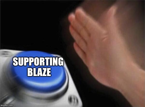 Blank Nut Button | SUPPORTING BLAZE | image tagged in memes,blank nut button,dank memes,dead memes,dead meme,blaze the blaziken | made w/ Imgflip meme maker