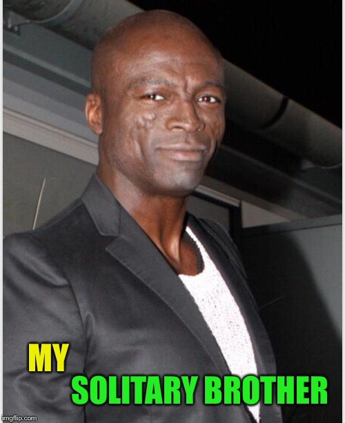 MY SOLITARY BROTHER | made w/ Imgflip meme maker