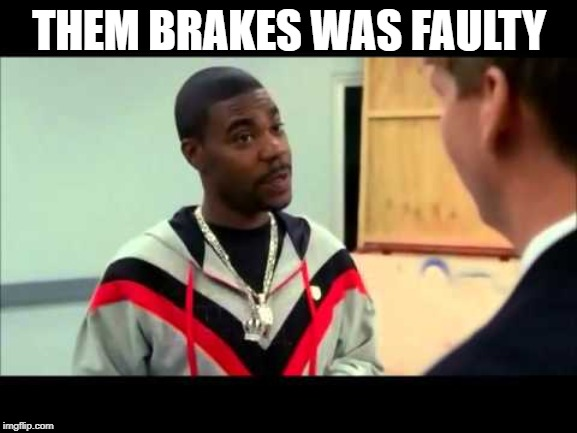 Not even 1 mile in the new Bugatti | THEM BRAKES WAS FAULTY | image tagged in tracy morgan,fun,funny,car wreck,cocaine,cocaine is a hell of a drug | made w/ Imgflip meme maker