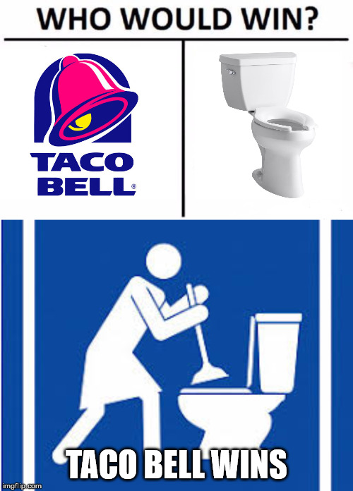 Taco Bell Remains Undefeated Against The Toilet | TACO BELL WINS | image tagged in memes,who would win,taco bell,funny memes,funny,relatable | made w/ Imgflip meme maker