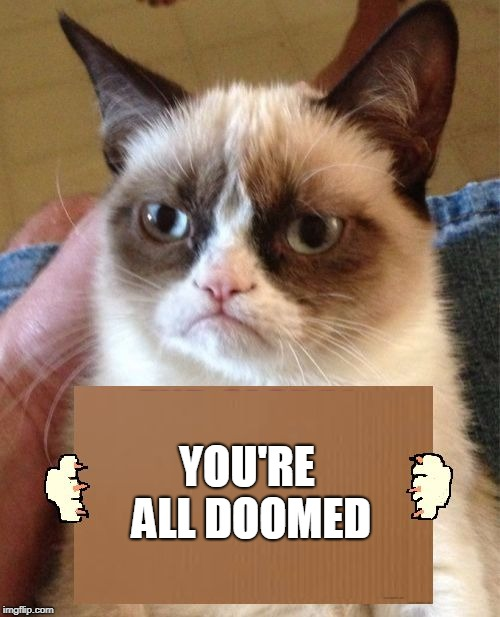 Grumpy Cat Cardboard Sign | YOU'RE ALL DOOMED | image tagged in grumpy cat cardboard sign | made w/ Imgflip meme maker