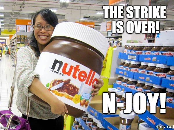 How did we survive? | THE STRIKE IS OVER! N-JOY! | image tagged in nutella,labor | made w/ Imgflip meme maker