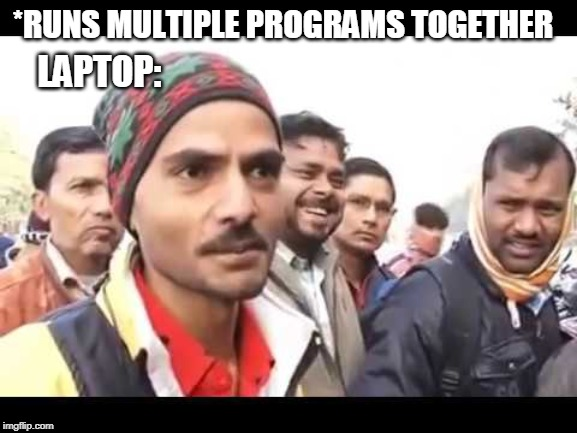*RUNS MULTIPLE PROGRAMS TOGETHER LAPTOP: | image tagged in arey maa chudi padi hai | made w/ Imgflip meme maker