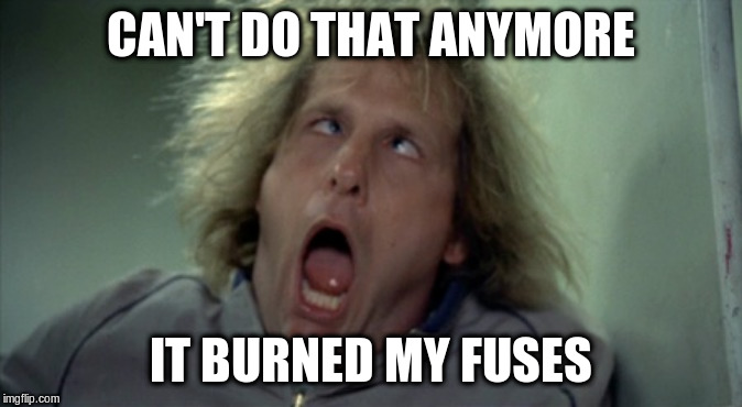 Scary Harry Meme | CAN'T DO THAT ANYMORE IT BURNED MY FUSES | image tagged in memes,scary harry | made w/ Imgflip meme maker