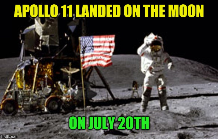 APOLLO 11 LANDED ON THE MOON ON JULY 20TH | made w/ Imgflip meme maker