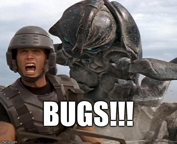 BUGS!!! | BUGS!!! | image tagged in bugs,startship troopers bugs | made w/ Imgflip meme maker