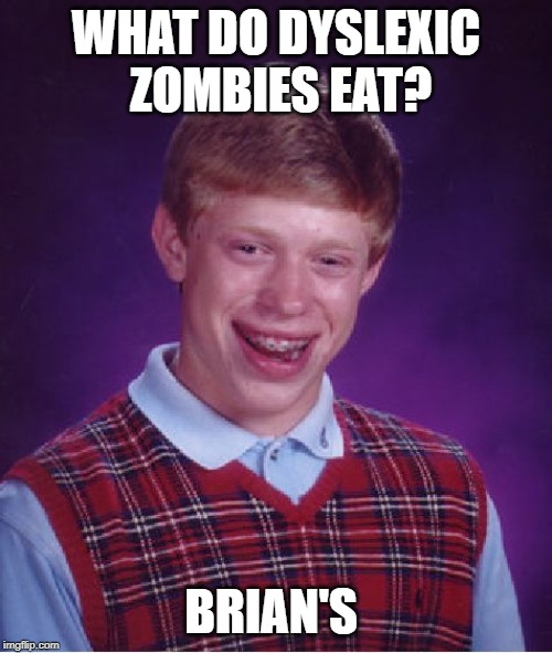 Bad Luck Brian Meme | WHAT DO DYSLEXIC ZOMBIES EAT? BRIAN'S | image tagged in memes,bad luck brian | made w/ Imgflip meme maker