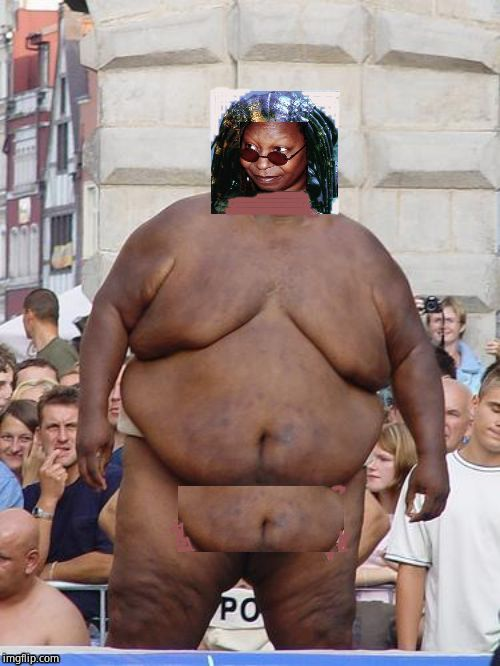Unfortunate view. | image tagged in whoopi goldberg,obese,monster | made w/ Imgflip meme maker