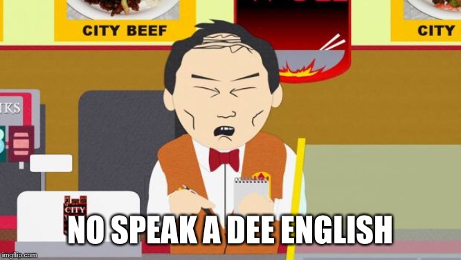 South-Park-Chinese-Guy | NO SPEAK A DEE ENGLISH | image tagged in south-park-chinese-guy | made w/ Imgflip meme maker