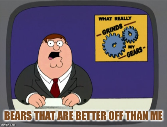 Peter Griffin News Meme | BEARS THAT ARE BETTER OFF THAN ME | image tagged in memes,peter griffin news | made w/ Imgflip meme maker