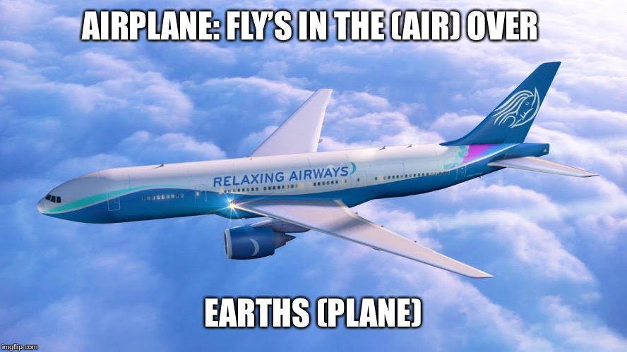 PLANE(t) Earth |  AIRPLANE: FLY'S IN THE (AIR) OVER; EARTHS (PLANE) | image tagged in planet,plane,airplane,no globe,flat earth,flat earth dome | made w/ Imgflip meme maker