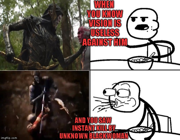 Blank Cereal Guy | WHEN YOU KNOW VISION IS USELESS AGAINST HIM AND YOU SAW INSTANT KILL BY UNKNOWN BLACKWOMAN | image tagged in blank cereal guy | made w/ Imgflip meme maker