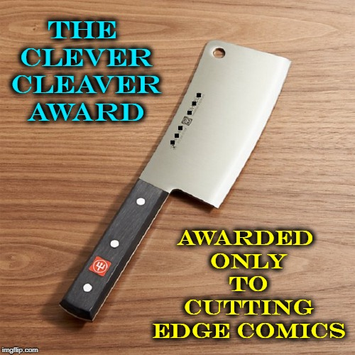 THE CLEVER CLEAVER AWARD AWARDED ONLY TO CUTTING EDGE COMICS | made w/ Imgflip meme maker