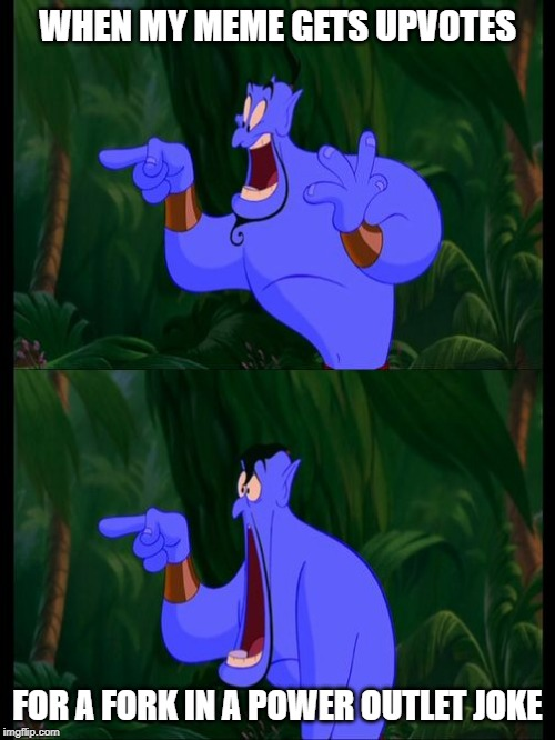 WHEN MY MEME GETS UPVOTES FOR A FORK IN A POWER OUTLET JOKE | image tagged in aladdin surprised genie jaw drop | made w/ Imgflip meme maker