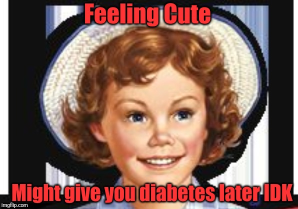 Little Debbie snack cakes | Feeling Cute Might give you diabetes later IDK | image tagged in diabeetus,diabetes | made w/ Imgflip meme maker