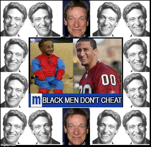 The Maury Show:  He Looks Like Michael Jackson | BLACK MEN DON'T CHEAT | image tagged in vince vance,colin kaepernick,san francisco 49ers,midgets,spiderman the dwarf,billie jean | made w/ Imgflip meme maker