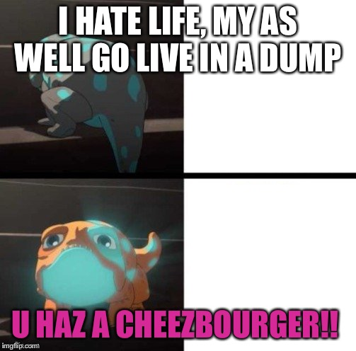 the dragon prince bait | I HATE LIFE, MY AS WELL GO LIVE IN A DUMP U HAZ A CHEEZBOURGER!! | image tagged in the dragon prince bait | made w/ Imgflip meme maker