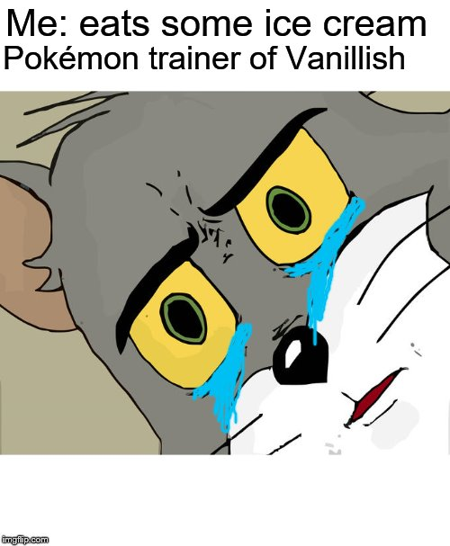 Unsettled Tom Meme | Me: eats some ice cream Pokémon trainer of Vanillish | image tagged in memes,unsettled tom | made w/ Imgflip meme maker