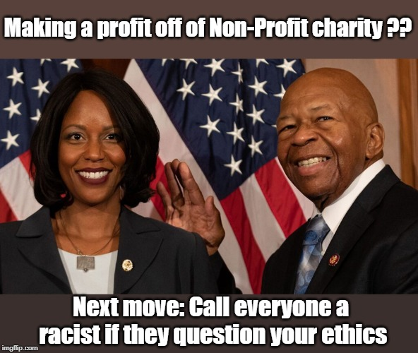 Rockeymoore Cumming unethical behavior | Making a profit off of Non-Profit charity ?? Next move: Call everyone a racist if they question your ethics | image tagged in elijah cummings,rockymoore cummings,unethical | made w/ Imgflip meme maker