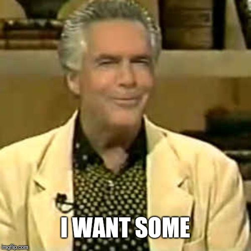 Robert Tilton | I WANT SOME | image tagged in robert tilton | made w/ Imgflip meme maker