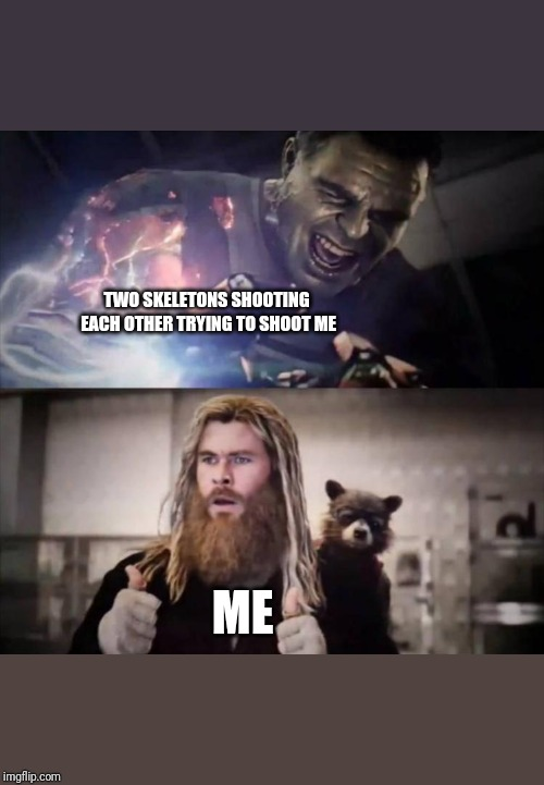 TWO SKELETONS SHOOTING EACH OTHER TRYING TO SHOOT ME ME | image tagged in impressed thor | made w/ Imgflip meme maker